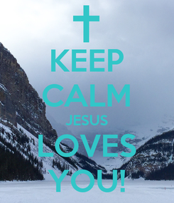Poster: KEEP CALM JESUS LOVES YOU!