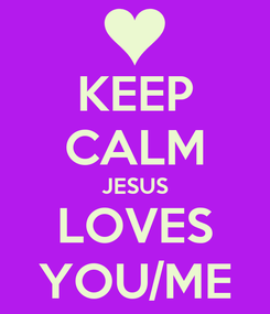 Poster: KEEP CALM JESUS LOVES YOU/ME