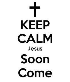 Poster: KEEP CALM Jesus Soon Come