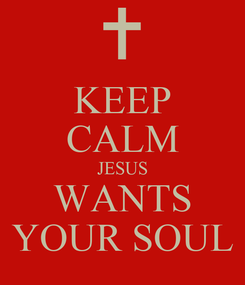 Poster: KEEP CALM JESUS WANTS YOUR SOUL
