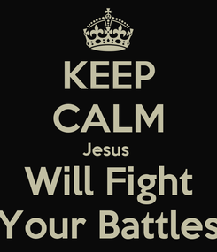 Poster: KEEP CALM Jesus  Will Fight Your Battles