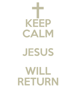 Poster: KEEP CALM JESUS WILL RETURN