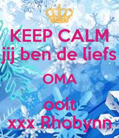 Poster: KEEP CALM jij ben de liefs OMA ooit xxx Rhobynn