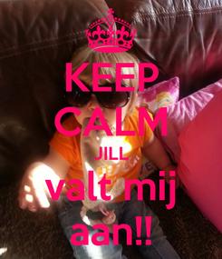 Poster: KEEP CALM JILL valt mij aan!!