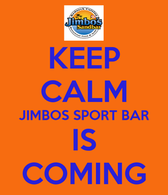 Poster: KEEP CALM JIMBOS SPORT BAR IS COMING