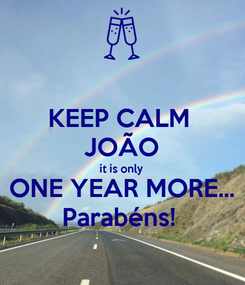 Poster: KEEP CALM  JOÃO it is only ONE YEAR MORE... Parabéns!