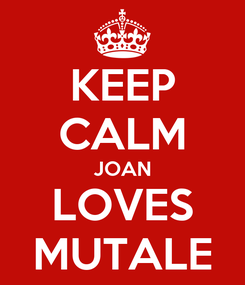 Poster: KEEP CALM JOAN LOVES MUTALE