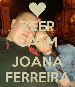Poster: KEEP CALM  JOANA FERREIRA