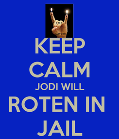 Poster: KEEP CALM JODI WILL ROTEN IN  JAIL