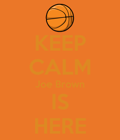 Poster: KEEP CALM Joe Brown IS HERE