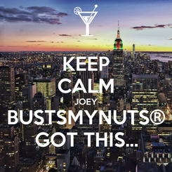 Poster: KEEP CALM JOEY BUSTSMYNUTS® GOT THIS...