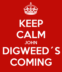 Poster: KEEP CALM JOHN DIGWEED´S COMING