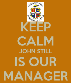 Poster: KEEP CALM JOHN STILL IS OUR MANAGER