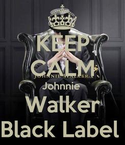 Poster: KEEP CALM Johnnie  Walker Black Label
