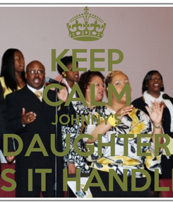 Poster: KEEP CALM JOHNNY'S DAUGHTER HAS IT HANDLED