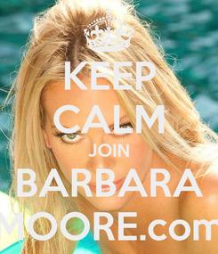 Poster: KEEP CALM JOIN BARBARA MOORE.com
