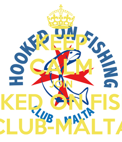 Poster: KEEP CALM JOIN HOOKED ON FISHING CLUB-MALTA