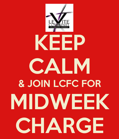 Poster: KEEP CALM & JOIN LCFC FOR MIDWEEK CHARGE