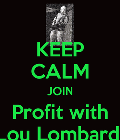 Poster: KEEP CALM JOIN Profit with Lou Lombardi