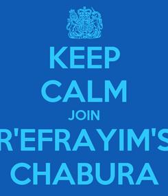 Poster: KEEP CALM JOIN R'EFRAYIM'S CHABURA