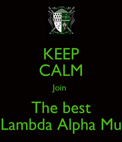 Poster: KEEP CALM Join  The best Lambda Alpha Mu