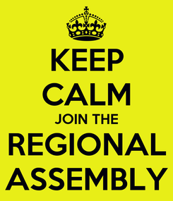 Poster: KEEP CALM JOIN THE REGIONAL ASSEMBLY