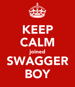 Poster: KEEP CALM joined SWAGGER BOY