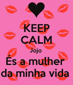 Poster: KEEP CALM Jojo  És a mulher  da minha vida