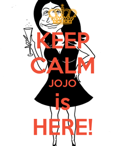 Poster: KEEP CALM JOJO is HERE!