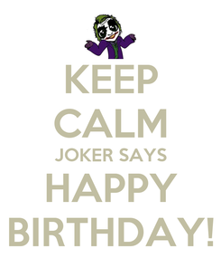 Poster: KEEP CALM JOKER SAYS HAPPY BIRTHDAY!