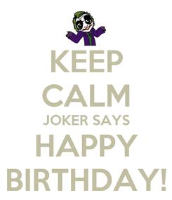 Poster: KEEP CALM JOKER SAYS HAPPY BIRTHDAY!