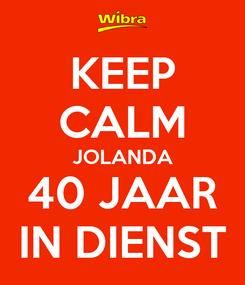 Poster: KEEP CALM JOLANDA 40 JAAR IN DIENST