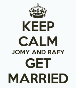 Poster: KEEP CALM JOMY AND RAFY GET MARRIED
