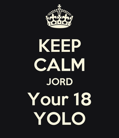 Poster: KEEP CALM JORD Your 18 YOLO
