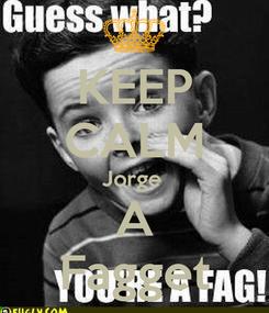 Poster: KEEP CALM Jorge  A Fagget