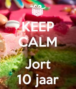 Poster: KEEP CALM  Jort 10 jaar
