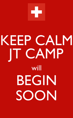 Poster: KEEP CALM JT CAMP will BEGIN SOON