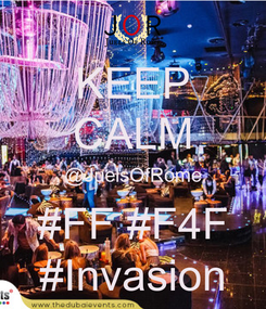 Poster: KEEP CALM @JuelsOfRome #FF #F4F #Invasion