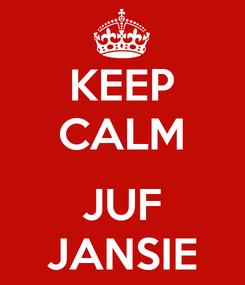 Poster: KEEP CALM  JUF JANSIE