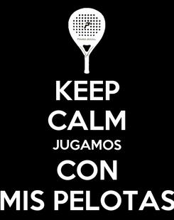 Poster: KEEP CALM JUGAMOS CON MIS PELOTAS