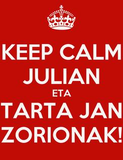 Poster: KEEP CALM JULIAN ETA TARTA JAN ZORIONAK!