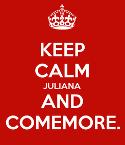 Poster: KEEP CALM JULIANA AND COMEMORE.