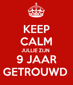 Poster: KEEP CALM JULLIE ZIJN  9 JAAR GETROUWD