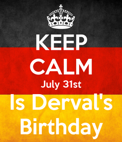 Poster: KEEP CALM July 31st Is Derval's Birthday