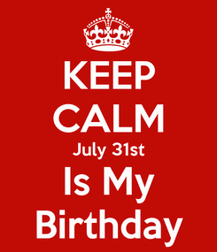 Poster: KEEP CALM July 31st Is My Birthday