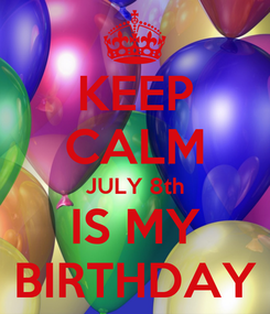 Poster: KEEP CALM JULY 8th IS MY BIRTHDAY
