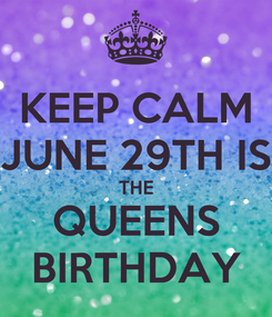 Poster: KEEP CALM JUNE 29TH IS THE QUEENS BIRTHDAY