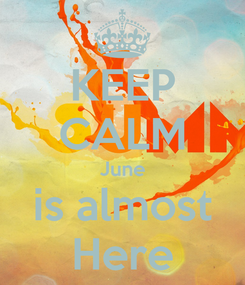 Poster: KEEP CALM June is almost Here