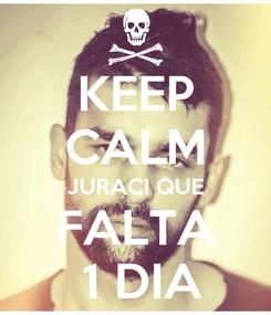 Poster: KEEP CALM JURACI QUE FALTA  1 DIA