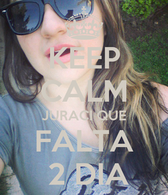 Poster: KEEP CALM JURACI QUE FALTA  2 DIA